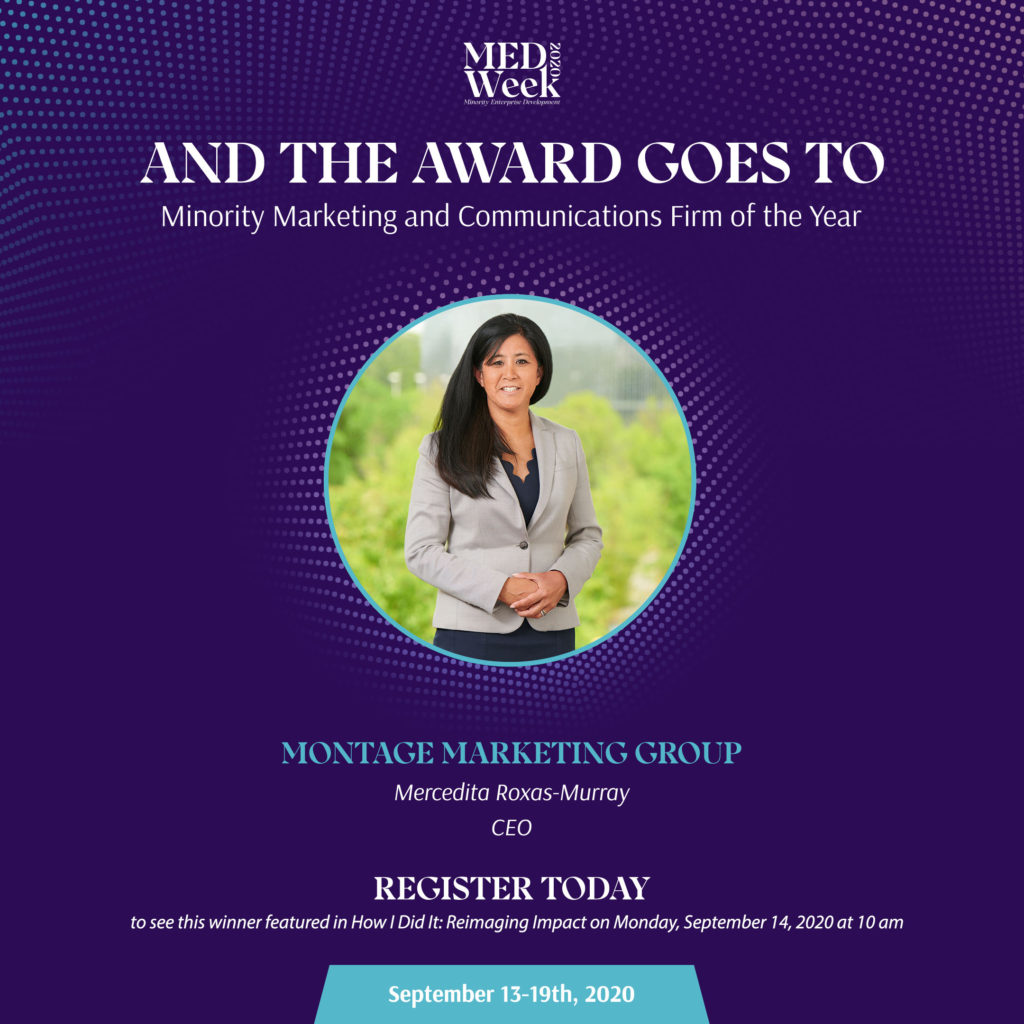 And the Minority Marketing and Communications Firm of the Year award goes to Montage Marketing Group. Register today to this winner in How I Did It: Reimaging Impact on Monday, September 14, 2020 at 10 a.m.